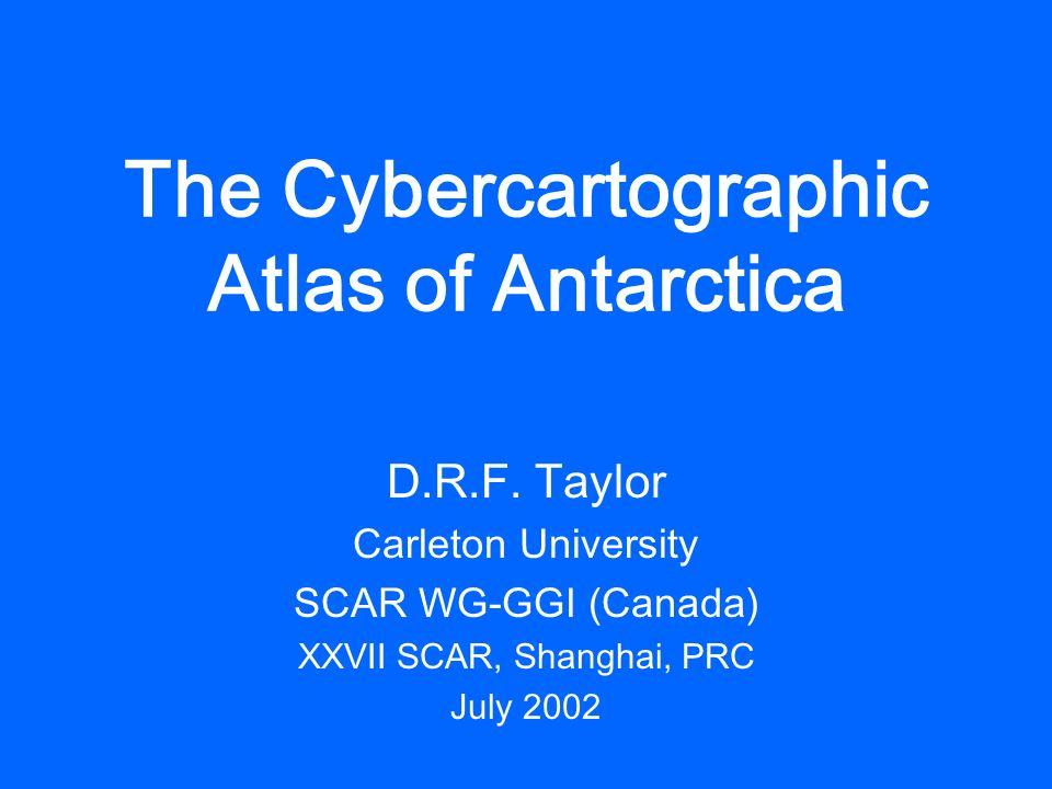 The Cybercartographic Atlas of Antarctica D.R.F.