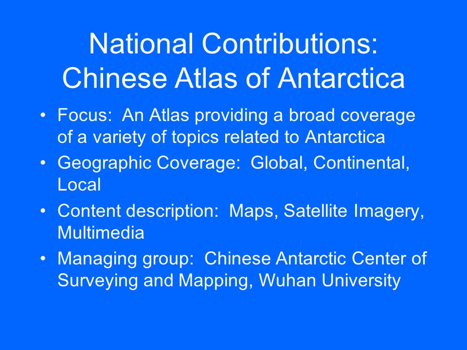 National Contributions: Chinese Atlas of Antarctica Focus: An Atlas providing a broad coverage of a variety of topics related to Antarctica Geographic