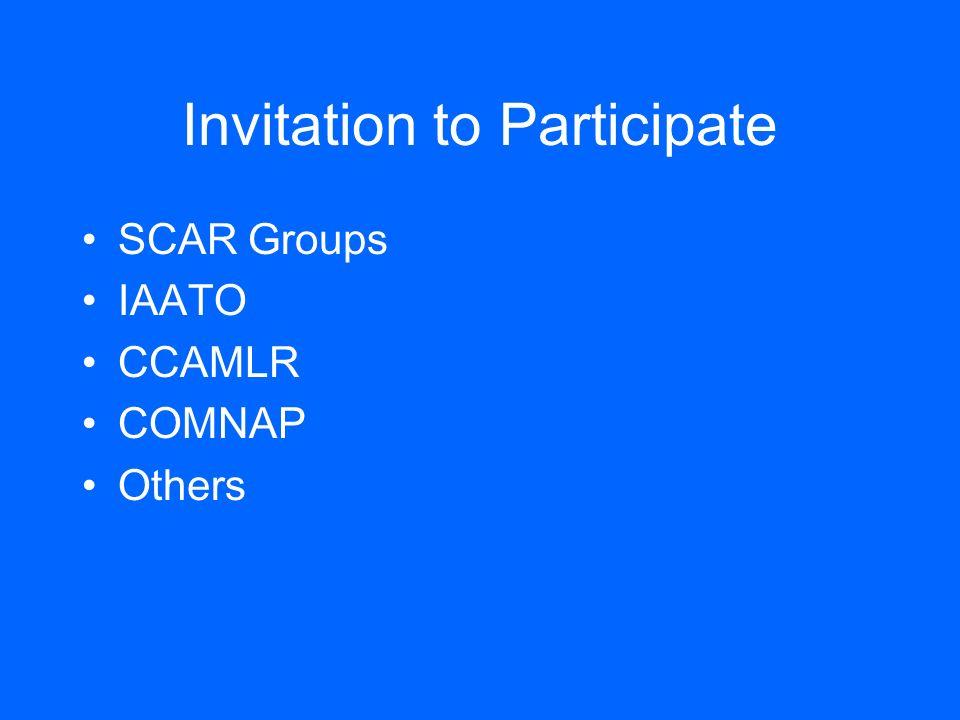Invitation to Participate SCAR Groups IAATO CCAMLR COMNAP Others