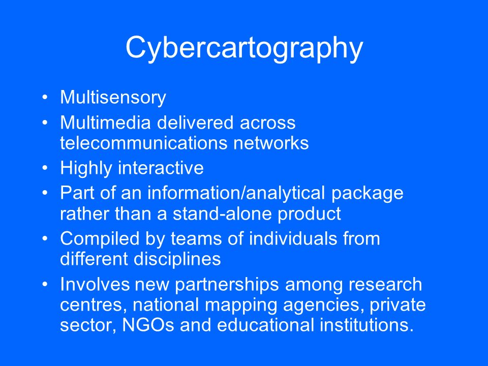 Cybercartography Multisensory Multimedia delivered across telecommunications networks Highly interactive Part of an information/analytical package rat