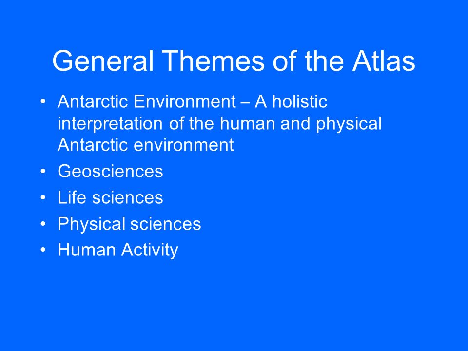 General Themes of the Atlas Antarctic Environment – A holistic interpretation of the human and physical Antarctic environment Geosciences Life science