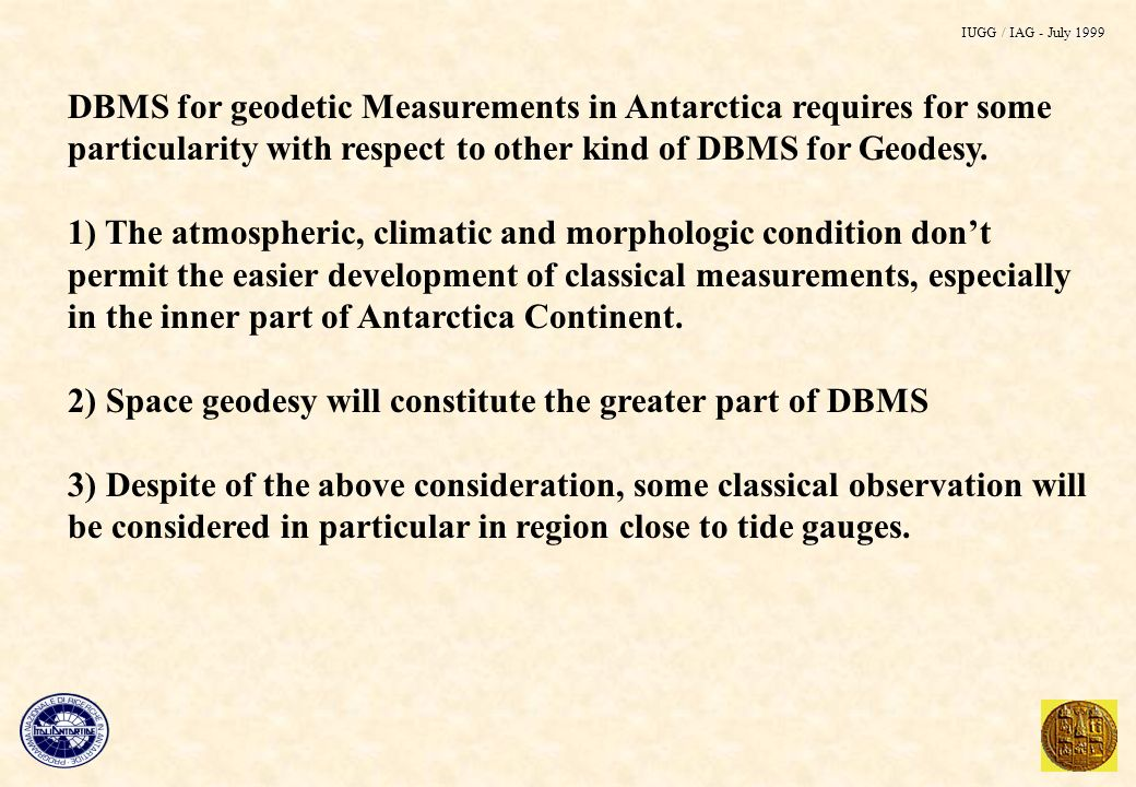 DBMS for geodetic Measurements in Antarctica requires for some particularity with respect to other kind of DBMS for Geodesy.