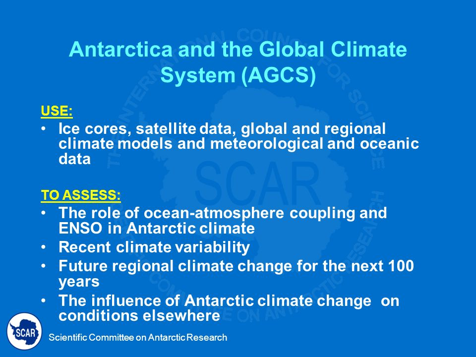 Scientific Committee on Antarctic Research AGCS In the IPY 2007-2008 Test Models and High Latitude Climate Signal Transfer Functions Carry-out Bi-polar Shallow Ice Drilling Program