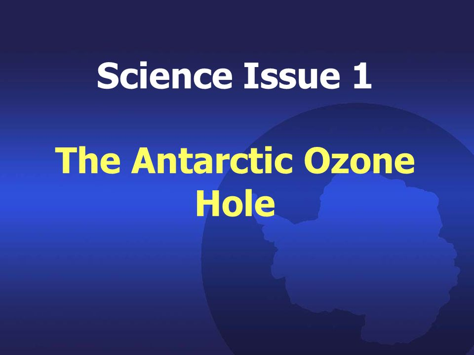 Science Issue 1 The Antarctic Ozone Hole
