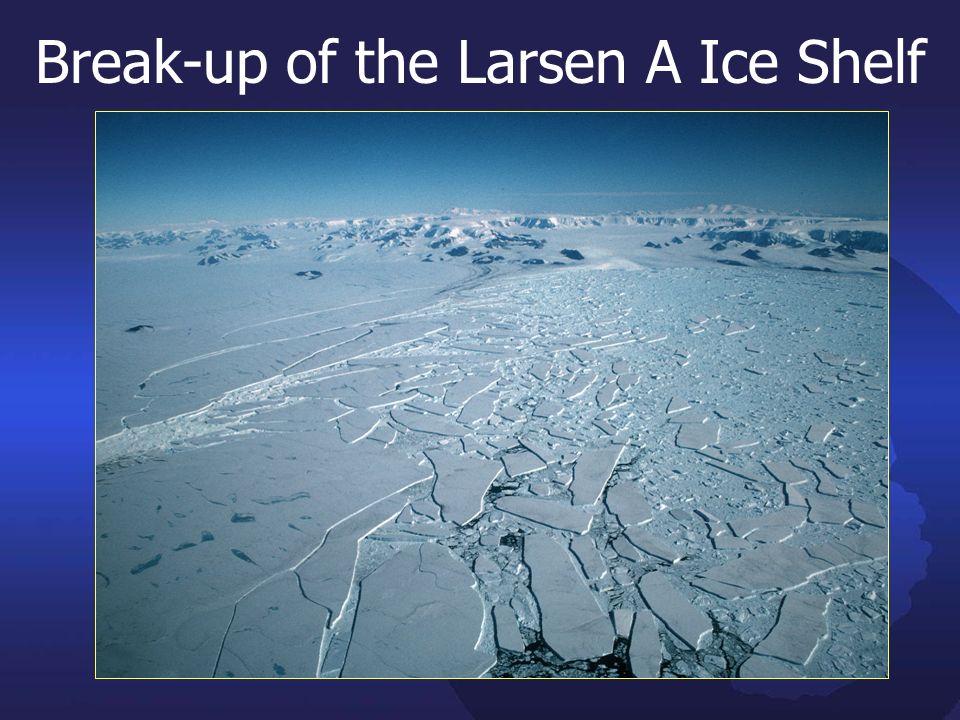 Break-up of the Larsen A Ice Shelf