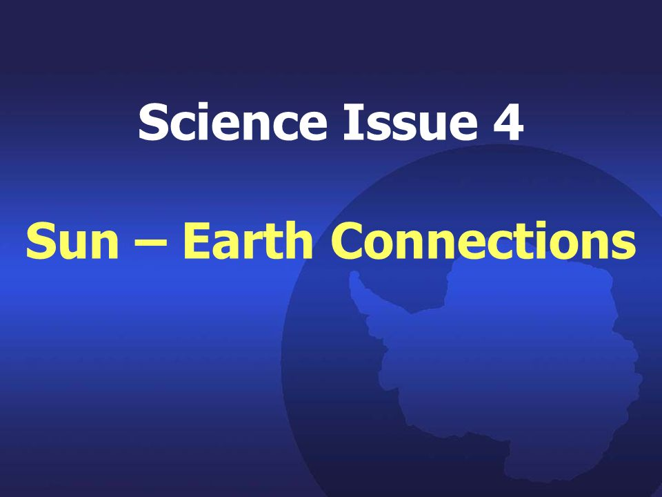 Science Issue 4 Sun – Earth Connections
