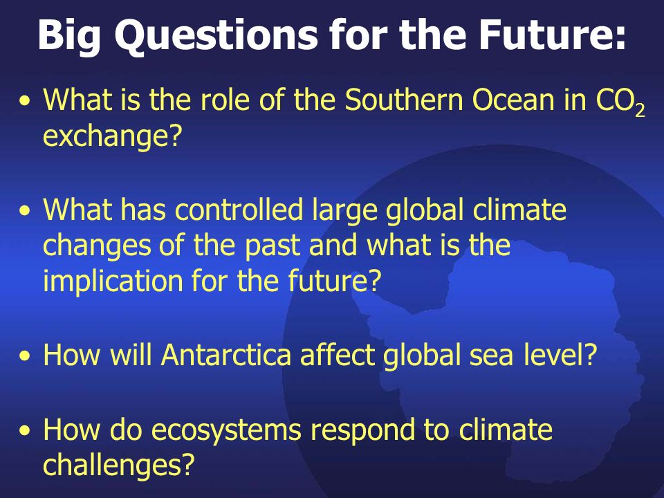 Big Questions for the Future: What is the role of the Southern Ocean in CO 2 exchange.