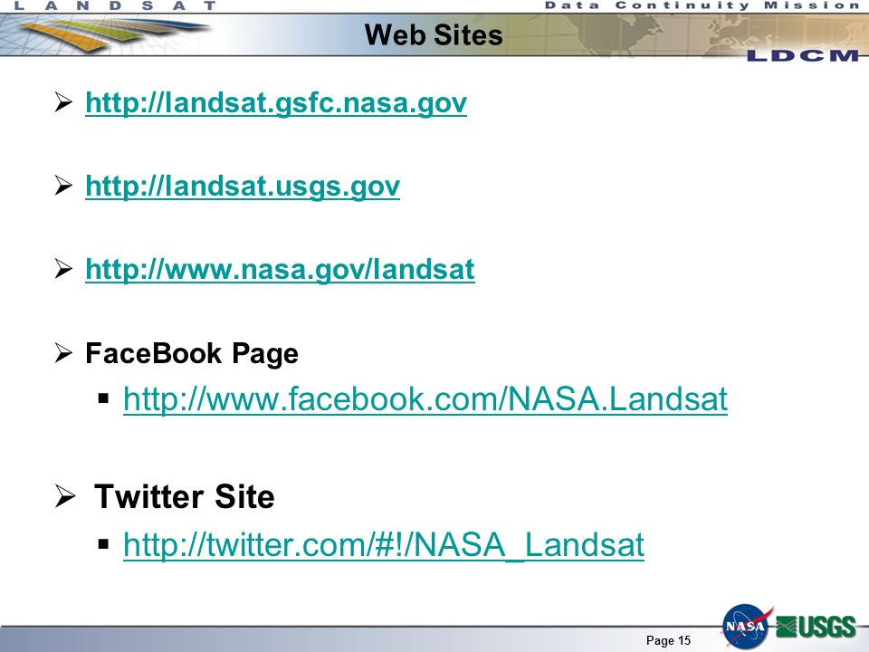 Page 15 Web Sites http://landsat.gsfc.nasa.gov http://landsat.usgs.gov http://www.nasa.gov/landsat FaceBook Page http://www.facebook.com/NASA.Landsat Twitter Site http://twitter.com/#!/NASA_Landsat