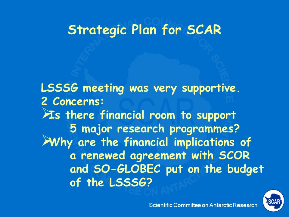 Scientific Committee on Antarctic Research Strategic Plan for SCAR LSSSG meeting was very supportive.