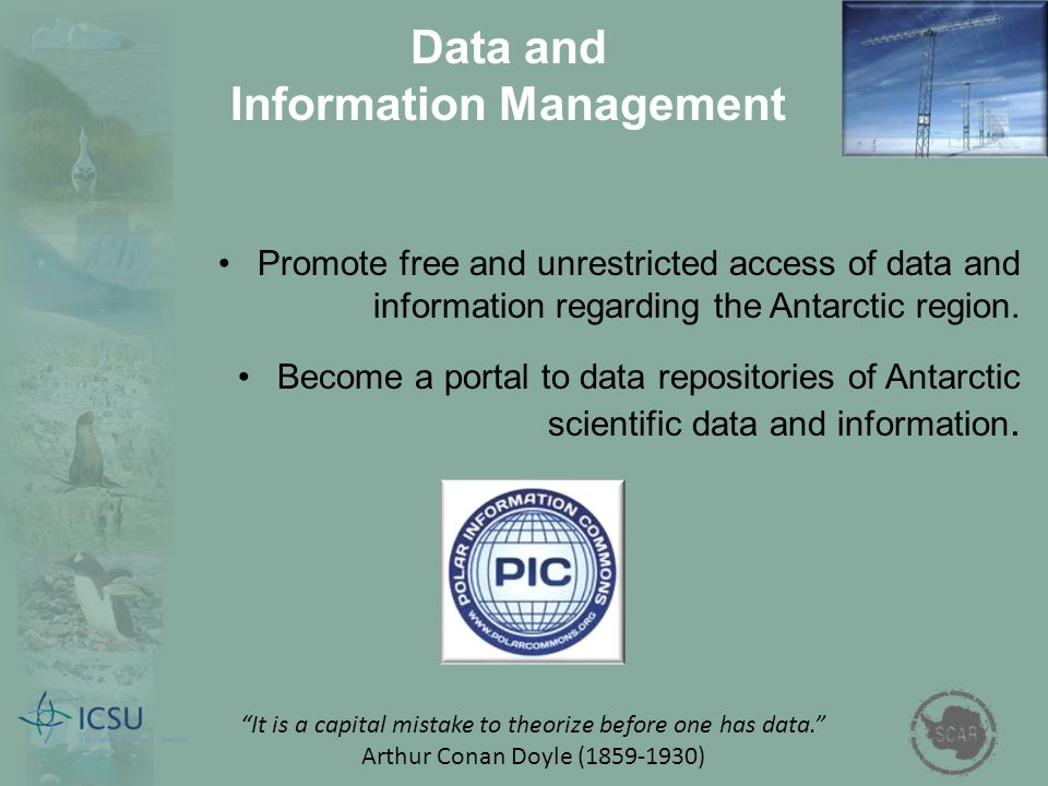 Data and Information Management Promote free and unrestricted access of data and information regarding the Antarctic region. Become a portal to data r