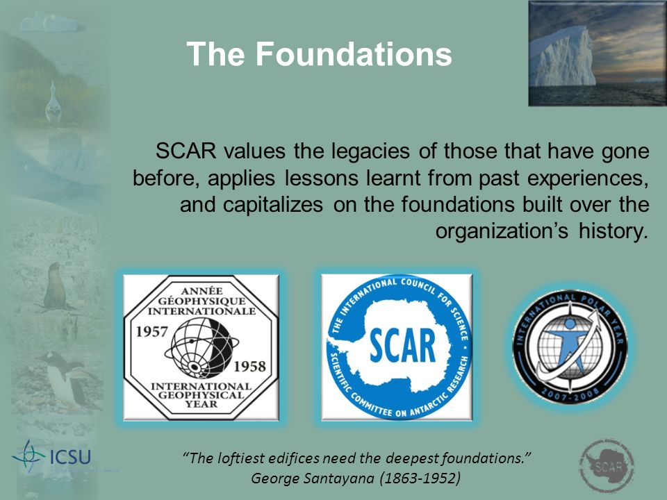 The Foundations SCAR values the legacies of those that have gone before, applies lessons learnt from past experiences, and capitalizes on the foundations built over the organizations history.
