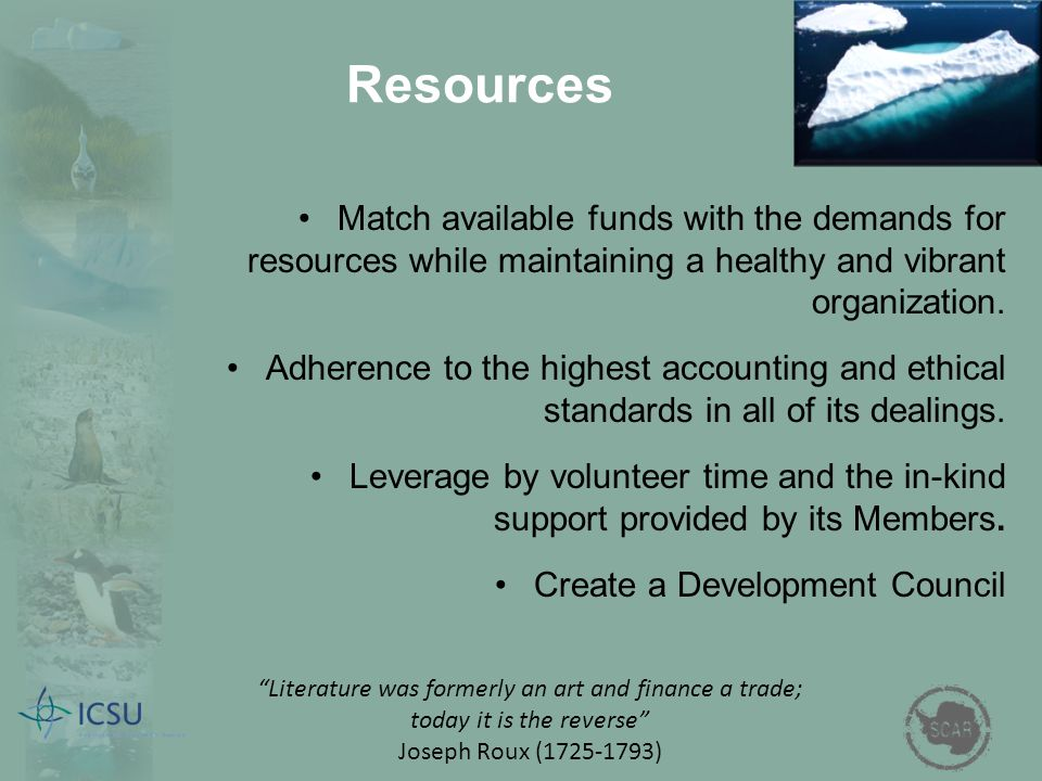 Resources Match available funds with the demands for resources while maintaining a healthy and vibrant organization. Adherence to the highest accounti