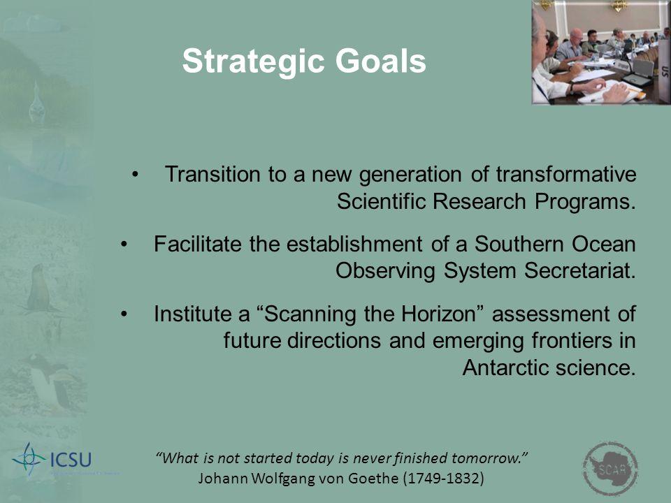 Strategic Goals Transition to a new generation of transformative Scientific Research Programs. Facilitate the establishment of a Southern Ocean Observ