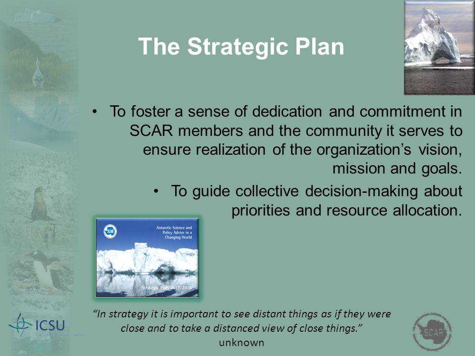 The Strategic Plan To foster a sense of dedication and commitment in SCAR members and the community it serves to ensure realization of the organizatio