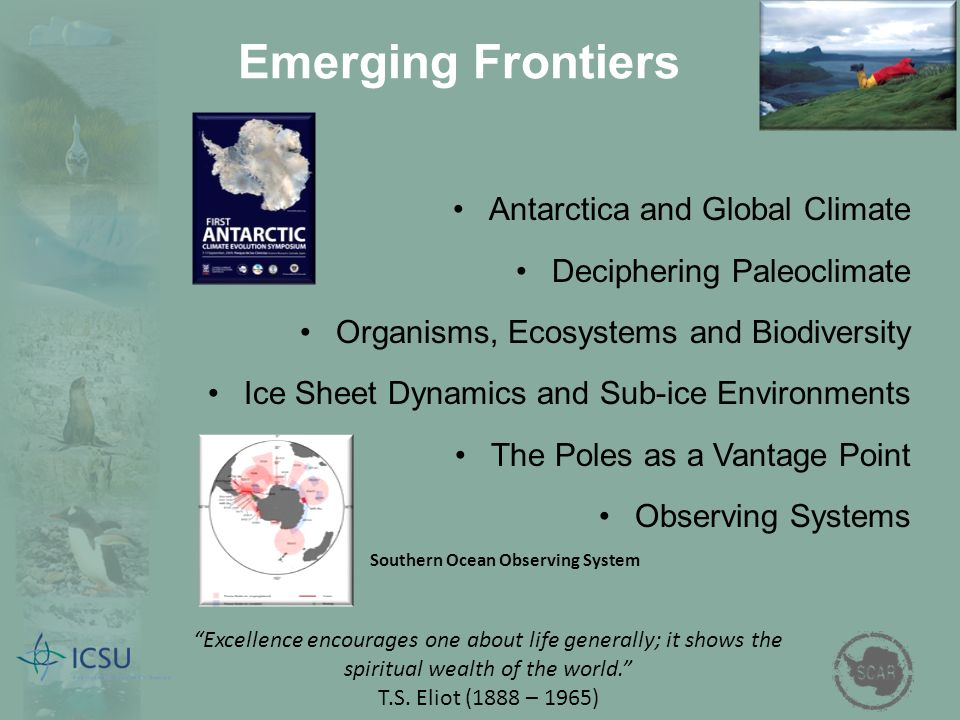 Emerging Frontiers Antarctica and Global Climate Deciphering Paleoclimate Organisms, Ecosystems and Biodiversity Ice Sheet Dynamics and Sub-ice Enviro
