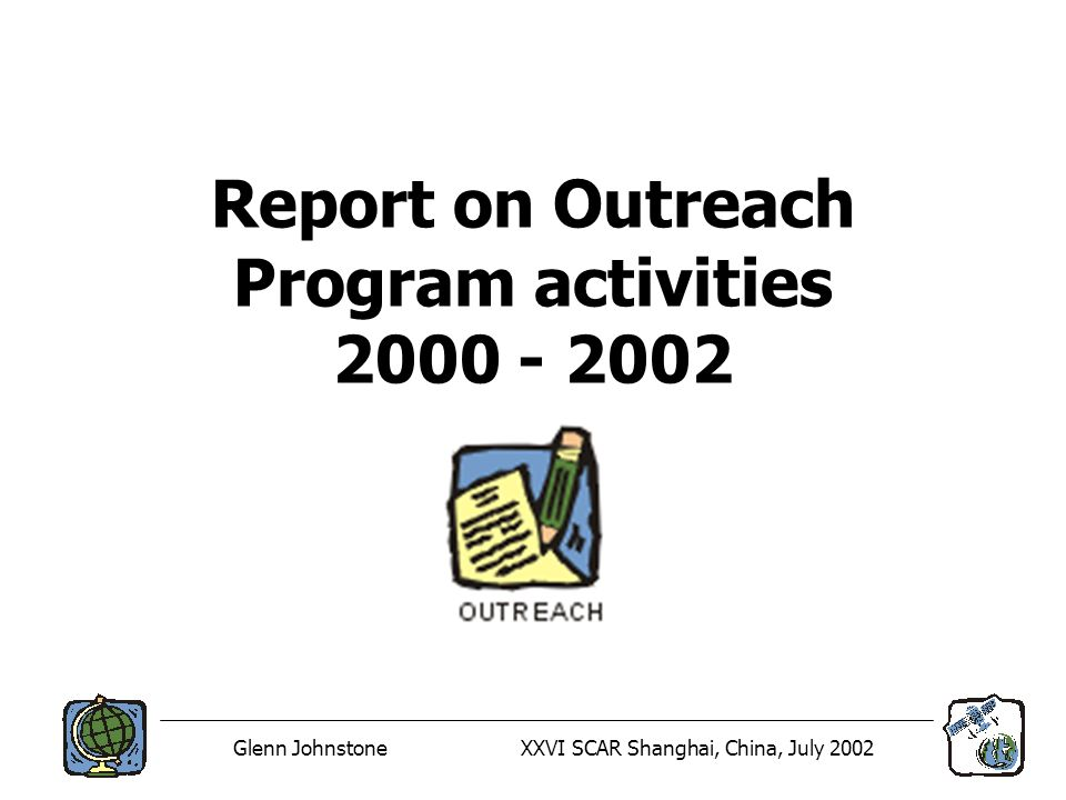 Glenn JohnstoneXXVI SCAR Shanghai, China, July 2002 Report on Outreach Program activities 2000 - 2002