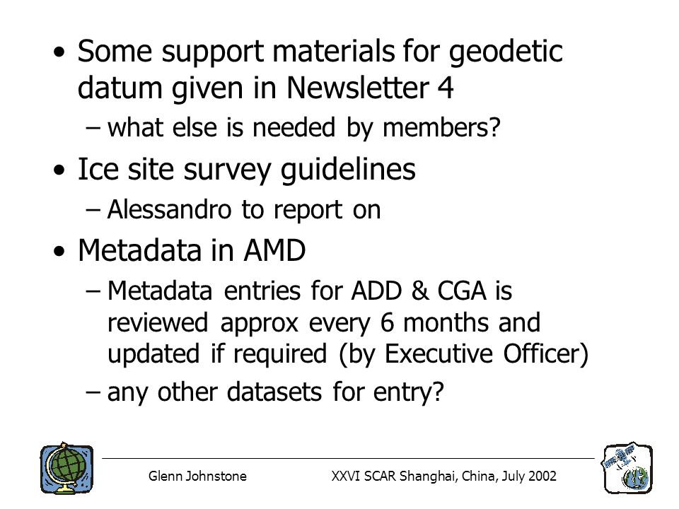 Glenn JohnstoneXXVI SCAR Shanghai, China, July 2002 Some support materials for geodetic datum given in Newsletter 4 –what else is needed by members? I