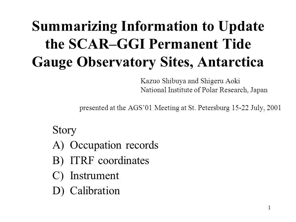 1 Summarizing Information to Update the SCAR–GGI Permanent Tide Gauge Observatory Sites, Antarctica Kazuo Shibuya and Shigeru Aoki National Institute