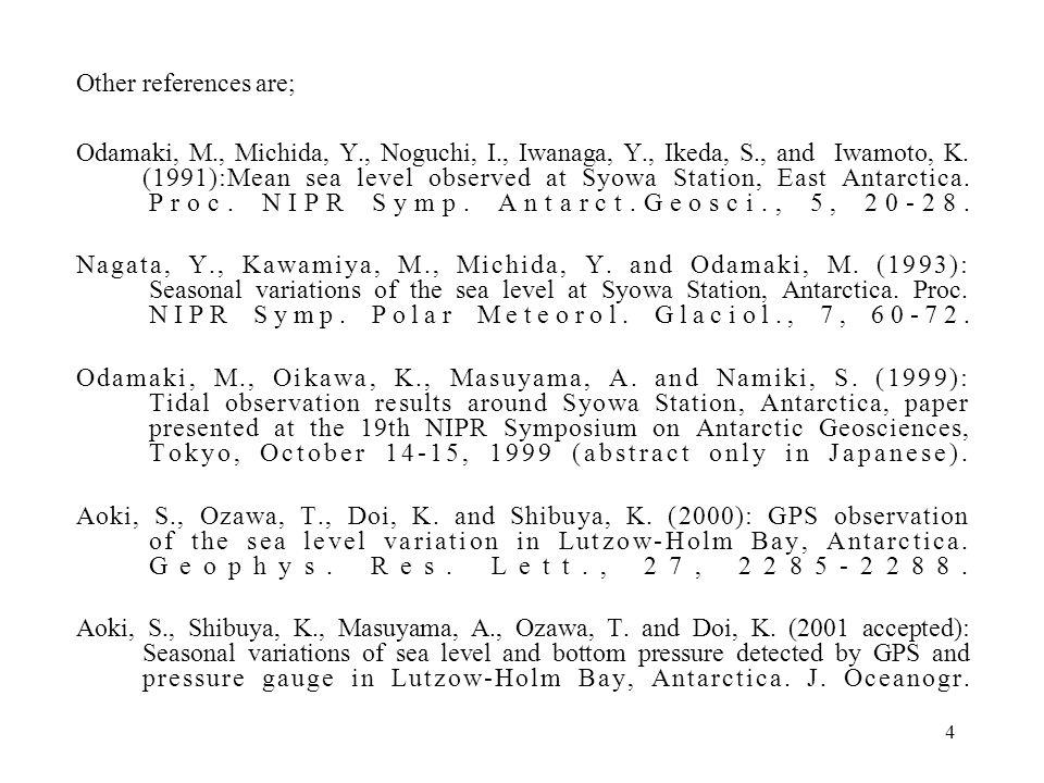 4 Other references are; Odamaki, M., Michida, Y., Noguchi, I., Iwanaga, Y., Ikeda, S., and Iwamoto, K. (1991):Mean sea level observed at Syowa Station