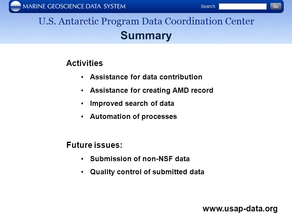 Summary Activities Assistance for data contribution Assistance for creating AMD record Improved search of data Automation of processes Future issues: Submission of non-NSF data Quality control of submitted data www.usap-data.org