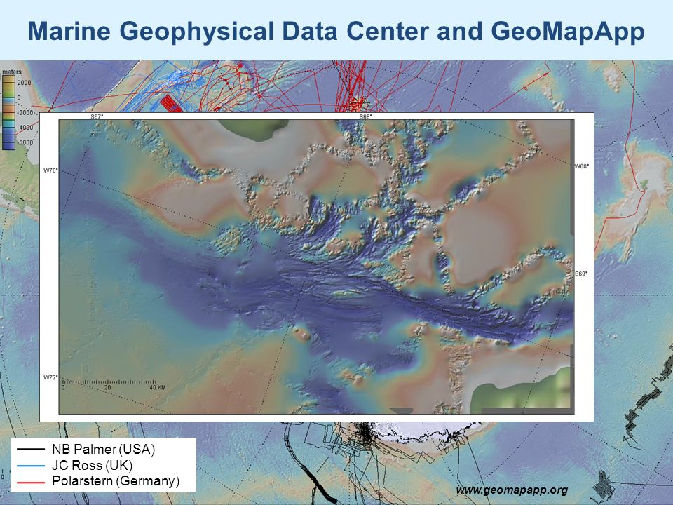 Marine Geophysical Data Center and GeoMapApp www.geomapapp.org NB Palmer (USA) JC Ross (UK) Polarstern (Germany)