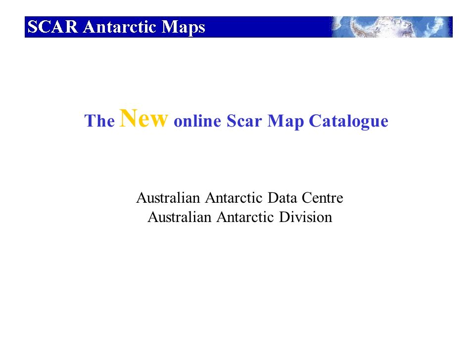 The New online Scar Map Catalogue Australian Antarctic Data Centre Australian Antarctic Division