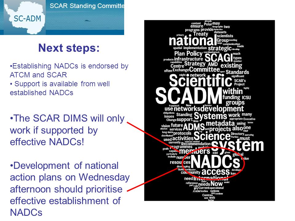 SCAR Standing Committee on Antarctic Data Management The SCAR DIMS will only work if supported by effective NADCs.