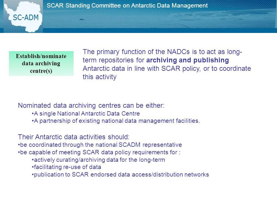 Nominated data archiving centres can be either: A single National Antarctic Data Centre A partnership of existing national data management facilities.