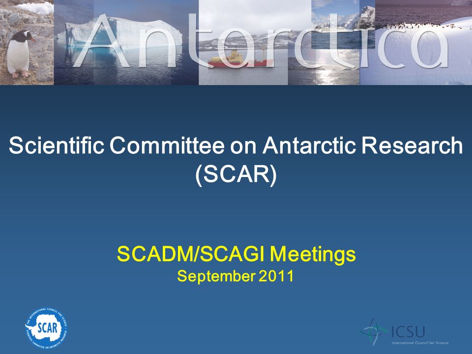 Scientific Committee on Antarctic Research (SCAR) SCADM/SCAGI Meetings September 2011