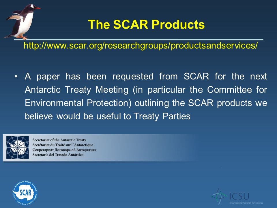 http://www.scar.org/researchgroups/productsandservices/ A paper has been requested from SCAR for the next Antarctic Treaty Meeting (in particular the Committee for Environmental Protection) outlining the SCAR products we believe would be useful to Treaty Parties The SCAR Products
