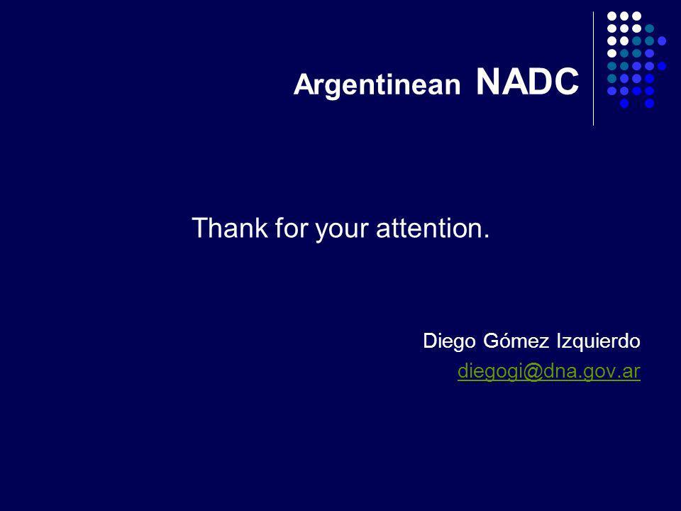 Argentinean NADC Thank for your attention. Diego Gómez Izquierdo diegogi@dna.gov.ar