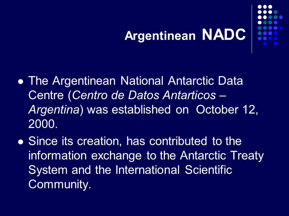 Argentinean NADC The Argentinean National Antarctic Data Centre (Centro de Datos Antarticos – Argentina) was established on October 12, 2000. Since it