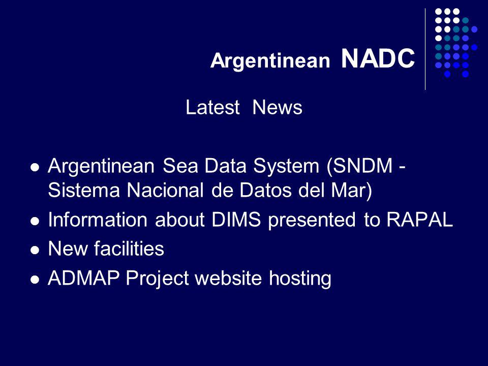 Argentinean NADC Latest News Argentinean Sea Data System (SNDM - Sistema Nacional de Datos del Mar) Information about DIMS presented to RAPAL New faci