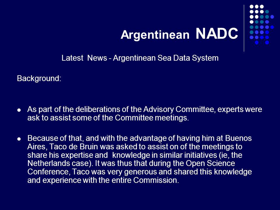 Argentinean NADC Latest News - Argentinean Sea Data System Background: As part of the deliberations of the Advisory Committee, experts were ask to assist some of the Committee meetings.