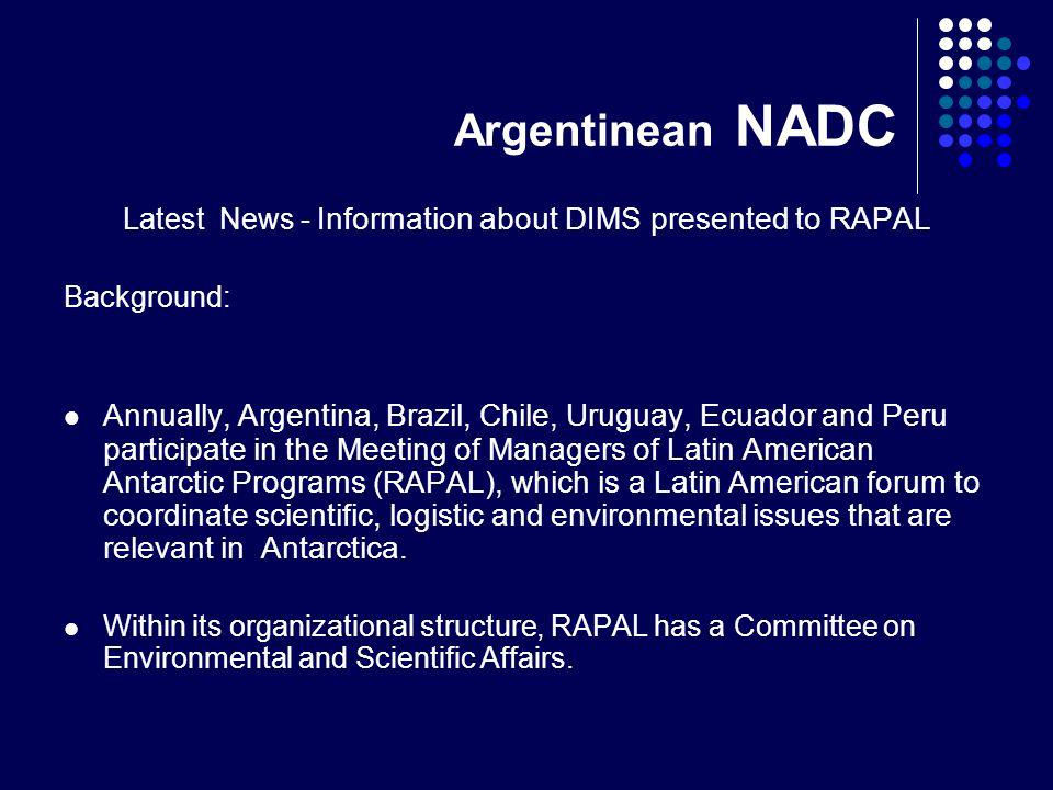 Argentinean NADC Latest News - Information about DIMS presented to RAPAL Background: Annually, Argentina, Brazil, Chile, Uruguay, Ecuador and Peru par