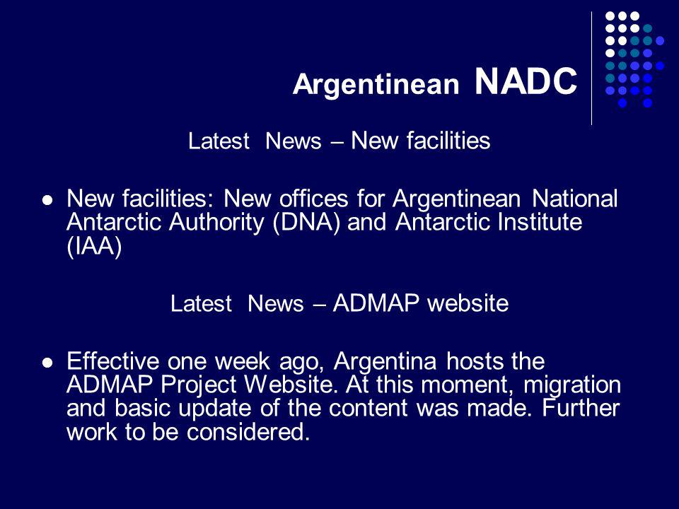 Argentinean NADC Latest News – New facilities New facilities: New offices for Argentinean National Antarctic Authority (DNA) and Antarctic Institute (IAA) Latest News – ADMAP website Effective one week ago, Argentina hosts the ADMAP Project Website.