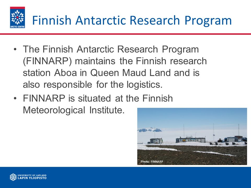 Finnish Antarctic Research Program The Finnish Antarctic Research Program (FINNARP) maintains the Finnish research station Aboa in Queen Maud Land and is also responsible for the logistics.