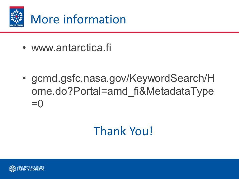 More information www.antarctica.fi gcmd.gsfc.nasa.gov/KeywordSearch/H ome.do Portal=amd_fi&MetadataType =0 Thank You!