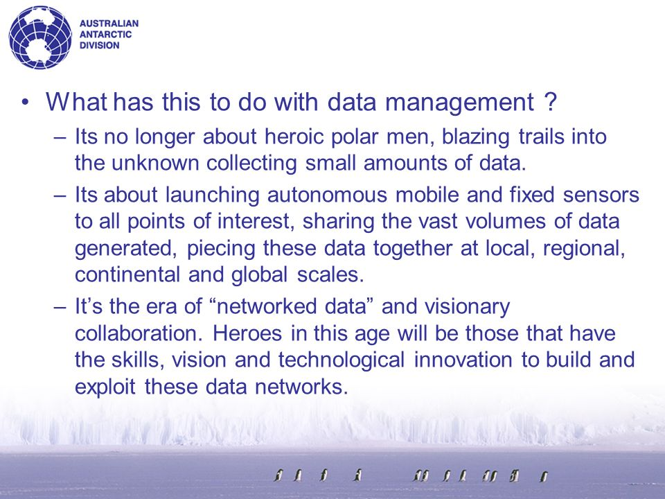 21 st Century Data Management In the next 10 years most scientists working on Antarctic data will never travel to the ice.