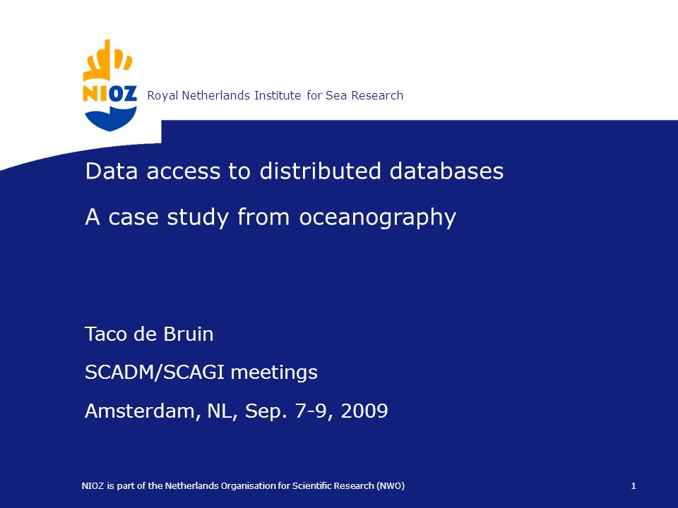 Koninklijk Nederlands Instituut voor ZeeonderzoekRoyal Netherlands Institute for Sea Research 1 NIOZ is part of the Netherlands Organisation for Scien
