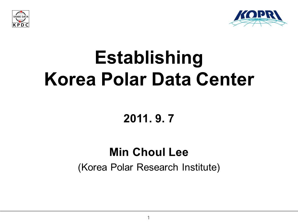1 Establishing Korea Polar Data Center Min Choul Lee (Korea Polar Research Institute)