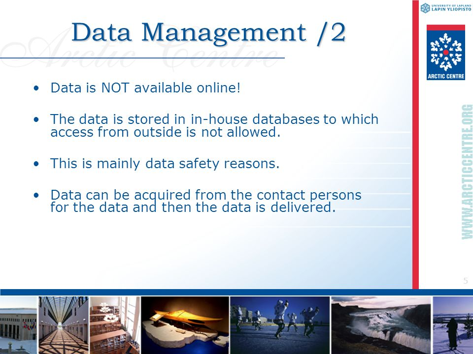 5 WWW.ARCTICCENTRE.ORG Data Management /2 Data is NOT available online.