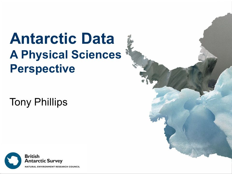 Antarctic Data A Physical Sciences Perspective Tony Phillips