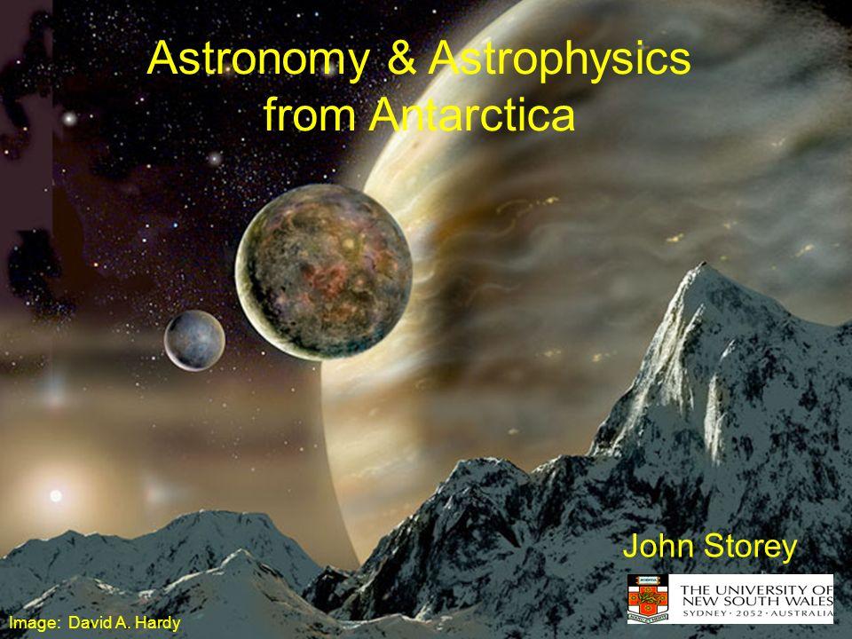 Astronomy & Astrophysics from Antarctica John Storey Image: David A. Hardy