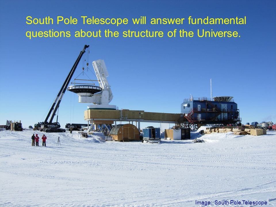Image: Andrew McgrathImage: South Pole Telescope South Pole Telescope will answer fundamental questions about the structure of the Universe.