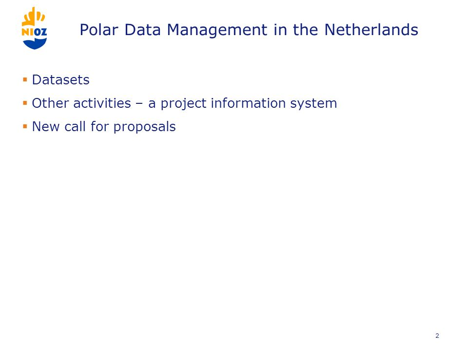 Polar Data Management in the Netherlands Datasets Other activities – a project information system New call for proposals 2