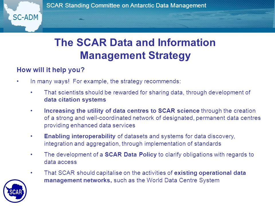 Joint SCAR/COMNAP Committee on Antarctic Data Management The SCAR Data and Information Management Strategy How will it help you.