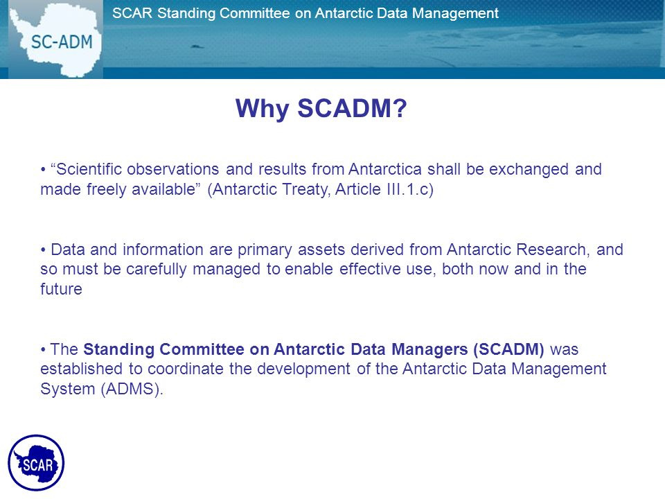 Joint SCAR/COMNAP Committee on Antarctic Data Management Why SCADM.