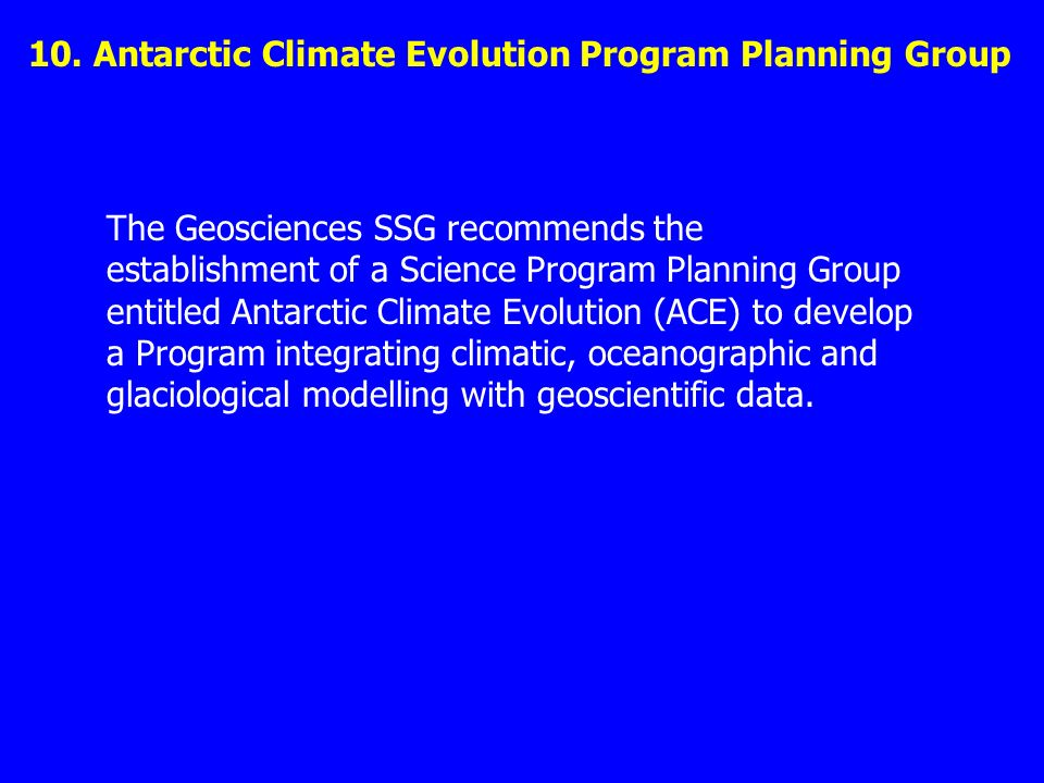 10. Antarctic Climate Evolution Program Planning Group The Geosciences SSG recommends the establishment of a Science Program Planning Group entitled A