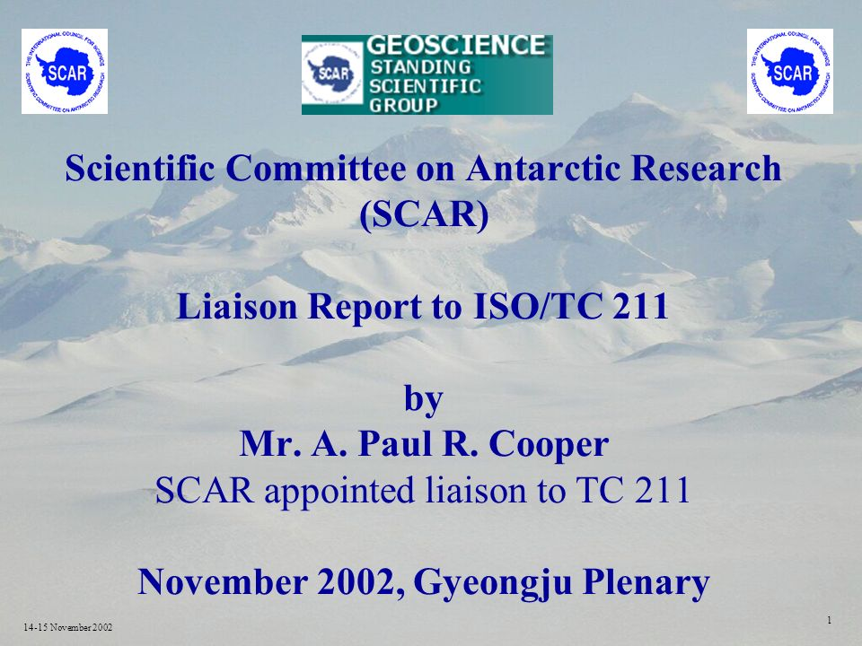 14-15 November Scientific Committee on Antarctic Research (SCAR) Liaison Report to ISO/TC 211 by Mr.